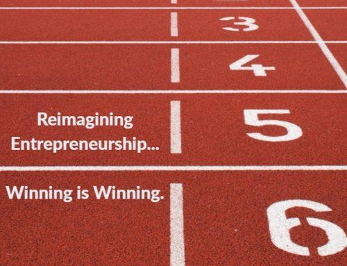 "Reimagining Entrepreneurship… ""Winning is Winning"""